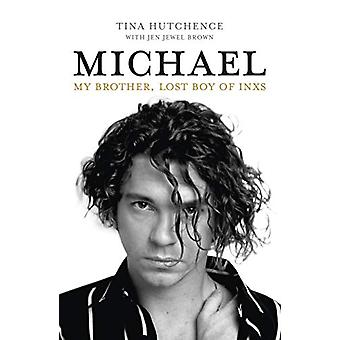 Michael - My brother - lost boy of INXS by Tina Hutchence - 9781760633
