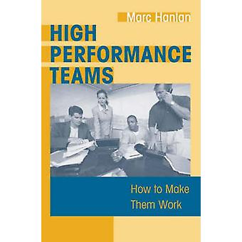 High Performance Teams - How to Make Them Work by Marc Hanlan - 978156