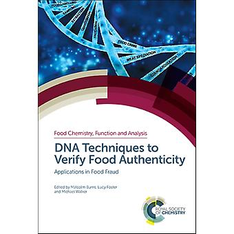 DNA Techniques to Verify Food Authenticity by Edited by Malcolm Burns & Edited by Lucy Foster & Edited by Michael Walker