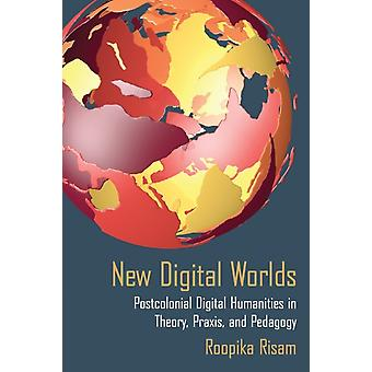 New Digital Worlds by Risam & Roopika