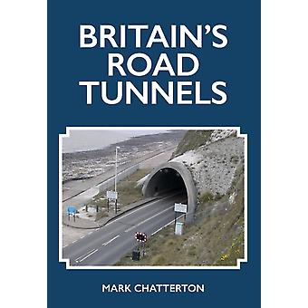 Britains Road Tunnels by Chatterton & Mark