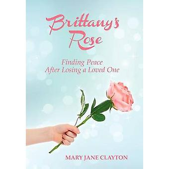 Brittany's Rose - Finding Peace After Losing a Loved One by Mary Jane