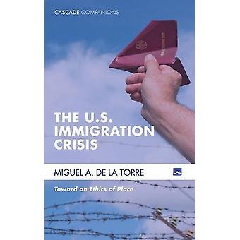 The U.S. Immigration Crisis by Miguel A de la Torre - 9781498223690 B