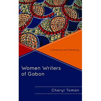 Women Writers of Gabon - Literature and Herstory by Cheryl Toman - 978