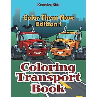 Coloring Transport Book - Color Them Now Edition 1 by Kreative Kids -
