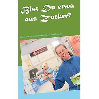 Bist Du etwa aus Zucker? by Anette Rehm - 9783752811537 Book