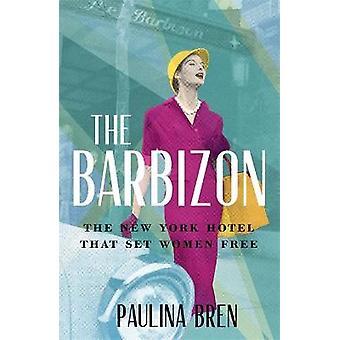 The Barbizon The New York Hotel That Set Women Free