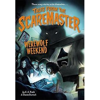 Werewolf Weekend by B. A. FradeStacia Deutsch
