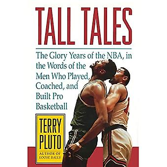 Tall Tales: Nbas herlighetsår, i ordene til mennene som spilte, trente og bygde pro basketball