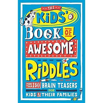 The Kids Book of Awesome Riddles More than 150 brain teasers for kids and their families