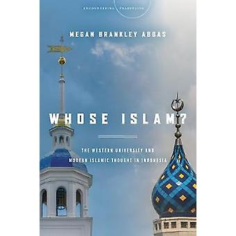 Whose Islam The Western University and Modern Islamic Thought in Indonesia Encountering Traditions