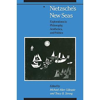 Nietzsches New Seas by Edited by Michael Allen Gillespie & Edited by Tracy B Strong