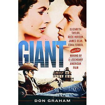 Giant  Elizabeth Taylor Rock Hudson James Dean Edna Ferber and the Making of a Legendary American Film by Don Graham