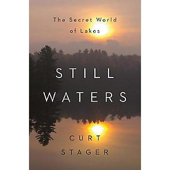 Still Waters - The Secret World of Lakes by Curt Stager - 978039329216