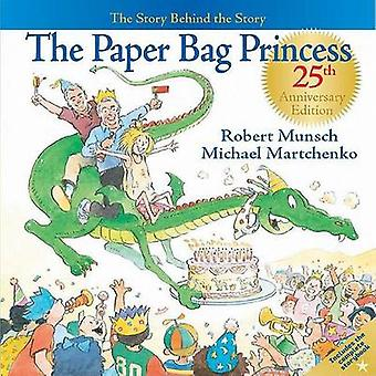 The Paper Bag Princess - The Story Behind the Story (25th) by Robert N