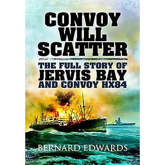 Konvoi wird streuen - die ganze Geschichte der Jervis Bay und Konvoi HX84 durch