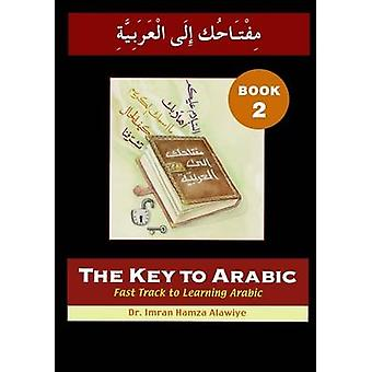 The Key to Arabic - Fast Track to Learning Arabic - Bk. 2 by Imran Hamz
