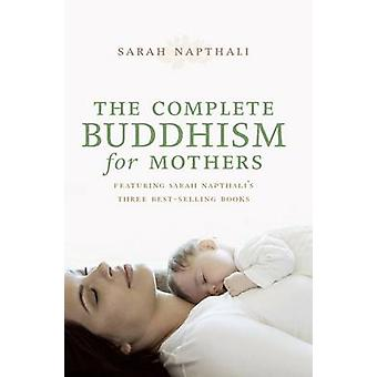The Complete Buddhism for Mothers (Main) by Sarah Napthali - 97817423