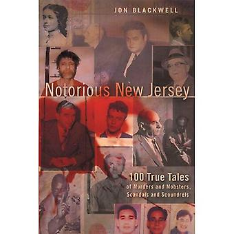 Notorious New Jersey: 100 True Tales of Murders and Mobsters, Scandals and Scoundrels