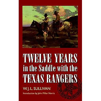 Twelve Years in the Saddle with the Texas Rangers by Sullivan & W. John L.
