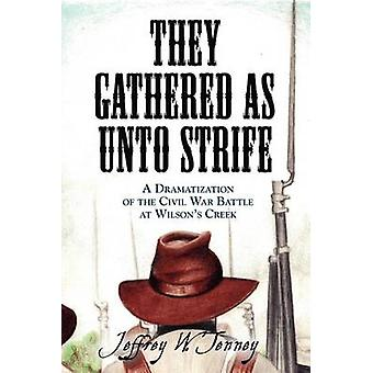 THEY GATHERED AS UNTO STRIFE A Dramatization Of The Civil War Battle At Wilsons Creek by Tenney & Jeffrey W.