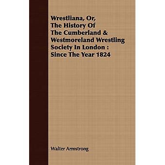 Wrestliana eller historien om den Cumberland Westmoreland brottning Society i London sedan år 1824 av Armstrong & Walter