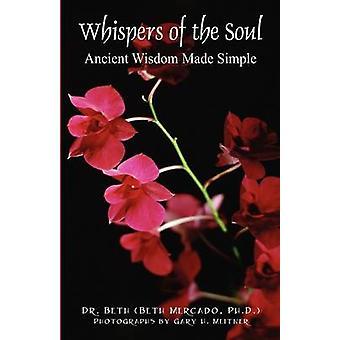 Flüstern der Seele uralte Weisheit von Dr. Beth & Mercado PhD leicht gemacht