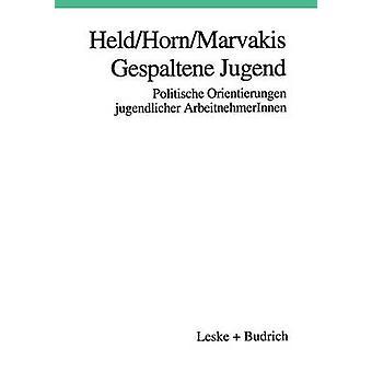 Gespaltene Jugend  Politische Orientierungen jugendlicher ArbeitnehmerInnen by Held & Josef