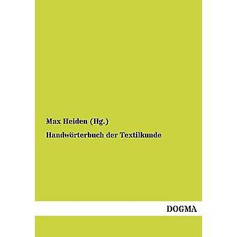 Handwrterbuch der Textilkunde by Heiden Hg. & Max