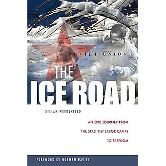 The Ice Road - An Epic Journey from the Stalinist Labor Camps to Freed