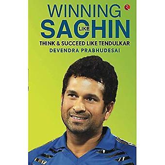 WINNING LIKE SACHIN: Think & Succeed like Tendulkar