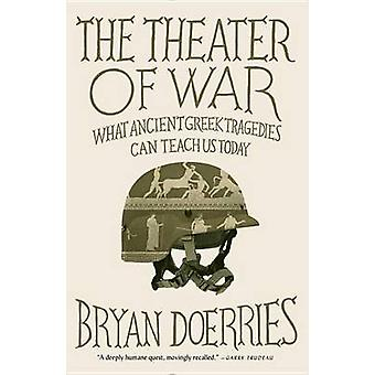The Theater of War - What Ancient Tragedies Can Teach Us Today by Brya