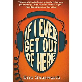 If I Ever Get Out of Here - A Novel with Paintings by Eric L Gansworth
