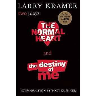 The Normal Heart and the Destiny of ME - Two Plays by Larry Kramer - L