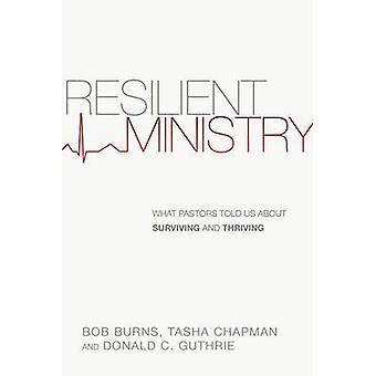 Resilient Ministry - What Pastors Told Us about Surviving and Thriving
