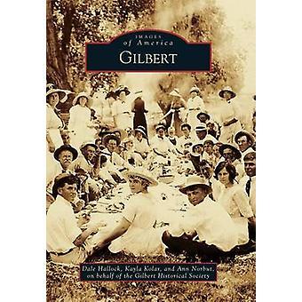 Gilbert by Dale Hallock - Kayla Kolar - Ann Norbut - The Gilbert Hist