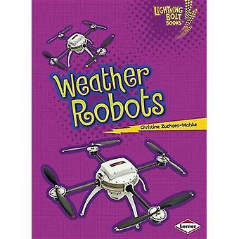 Weather Robots by Christine Zuchora-Walske - 9781467745116 Book