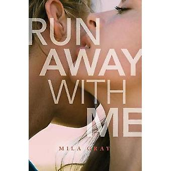 Run Away with Me by Mila Gray - 9781481490962 Book