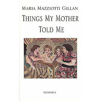 Things My Mother Told Me by Maria Mazziotti Gillan - 9781550710212 Bo