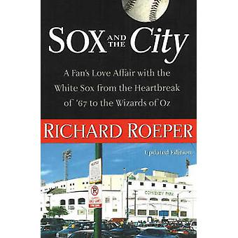 Sox and the City - A Fan's Love Affair with the White Sox from the Hea