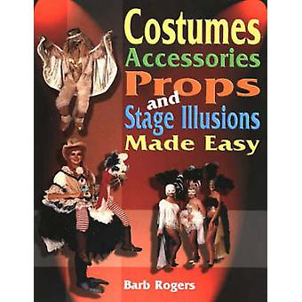 Costumes - Accessories - Props and Stage Illusions Made Easy by Barb