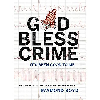 God Bless Crime - It's Been Good to Me by Raymond Boyd - 9781599327839
