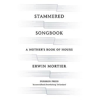 Stammered Songbook - A Mother's Book of Hours by Erwin Mortier - Clare