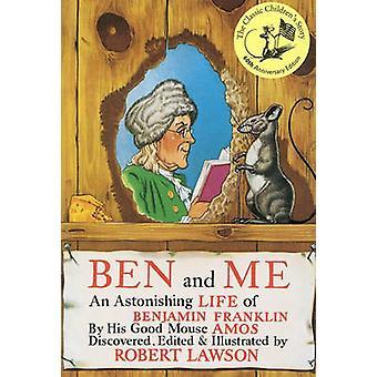 Ben and Me - An Astonishing Life of Benjamin Franklin by Amos - Robert