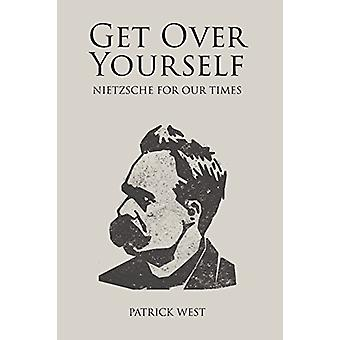 Get Over Yourself - Nietzsche for Our Times by Patrick West - 97818454
