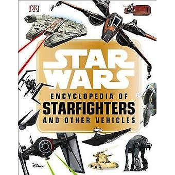 Star Wars Encyclopedia of Starfighters and Other Vehicles by Landry Q