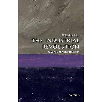 The Industrial Revolution A Very Short Introduction by Allen & Robert C. Global Distinguished Professor of Economic History & NYU Abu Dhabi