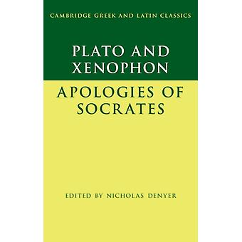 Plato The Apology of Socrates and Xenophon The Apology of by Plato