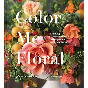 Color Me Floral Techniques for Creating Stunning Monochroma by Kiana Underwood