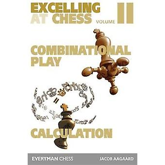 Excelling at Chess Volume 2. Combinational and Calculation by Aagaard & Jacob